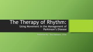The Therapy of Rhythm: Using Movement in the Management of Parkinson's Disease