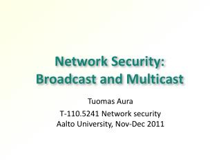 Network Security:  Broadcast and Multicast