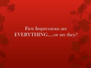 First Impressions are EVERYTHING…..or are they?