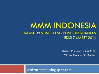 MMM INDONESIA hal-hal penting  yang  perlu diperhatikan edisi  7  Maret  2014