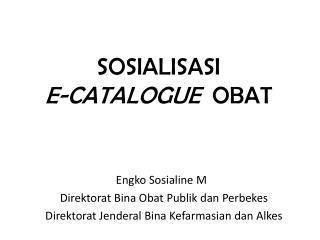 SOSIALISASI E-CATALOGUE  OBAT