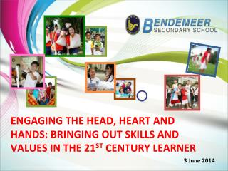 ENGAGING THE HEAD, HEART AND HANDS: BRINGING OUT SKILLS AND VALUES IN THE 21 ST  CENTURY LEARNER