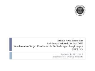 Semester I / 2011-2012 Koordinator: T. Walmiki Samadhi