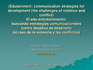 Thomas  Tufte , Professor Universidad  de Roskilde  ( ttufte@ruc.dk )