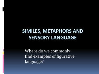 Similes, Metaphors and Sensory Language