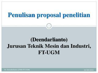 Penulisan  proposal  penelitian ( Deendarlianto ) Jurusan Teknik Mesin dan Industri , FT-UGM
