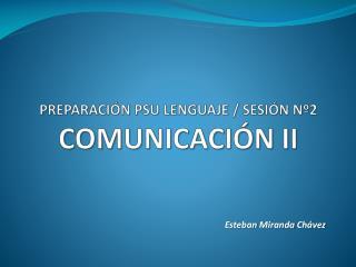 PREPARACIÓN PSU LENGUAJE / SESIÓN Nº2 COMUNICACIÓN II