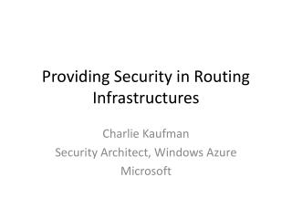 Providing Security in Routing Infrastructures