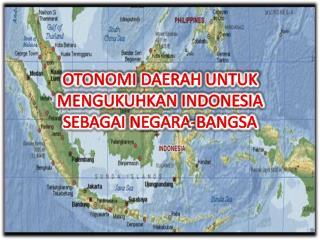 OTONOMI DAERAH UNTUK MENGUKUHKAN INDONESIA SEBAGAI NEGARA-BANGSA