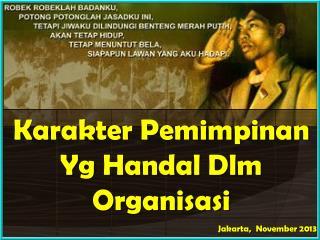 Karakter  P emimpinan Yg Handal Dlm Organisasi Jakarta,   N ovember 201 3