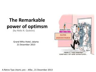 The Remarkable power of optimsm