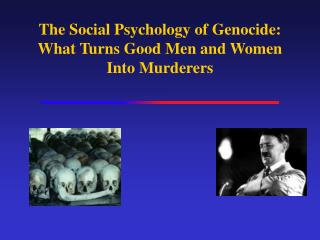 The Social Psychology of Genocide: What Turns Good Men and Women Into Murderers