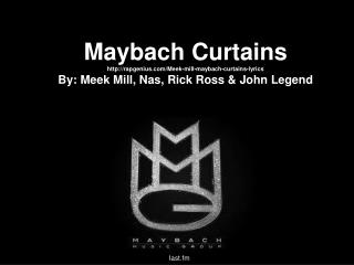Maybach Curtains http://rapgenius.com/Meek-mill-maybach-curtains-lyrics