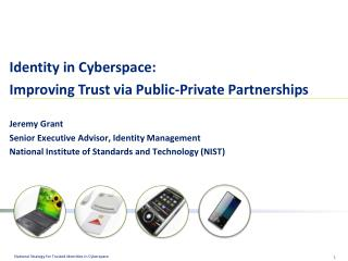 Identity in Cyberspace: Improving Trust via Public-Private Partnerships Jeremy Grant
