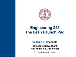 Engineering 245 The Lean Launch Pad