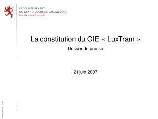 La constitution du GIE   LuxTram   Dossier de presse   21 juin 2007