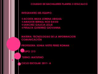 COLEGIO DE BACHILLERES PLANTEL 3 IZTACALCO INTEGRANTES DEL EQUIPO: ACOSTA MEJIA LORENA ABIGAIL