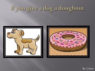 If you give a dog a doughnut