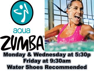 Monday & Wednesday at 5:30p Friday at 9:30am Water Shoes Recommended