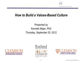 How to Build a Values-Based Culture Presented by Kenneth Majer, PhD Thursday, September 20, 2012