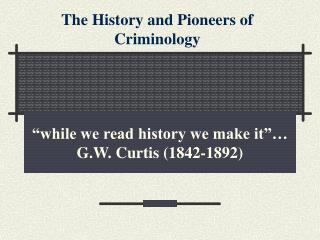 while we read history we make it   G.W. Curtis 1842-1892