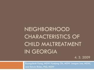 Neighborhood Characteristics of  Child Maltreatment  in Georgia    4. 3. 2009
