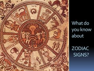 What do you know about  ZODIAC SIGNS?