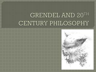 GRENDEL AND 20 TH  CENTURY PHILOSOPHY
