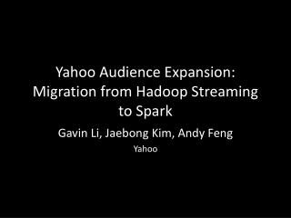 Yahoo Audience Expansion: Migration from  Hadoop  Streaming to Spark
