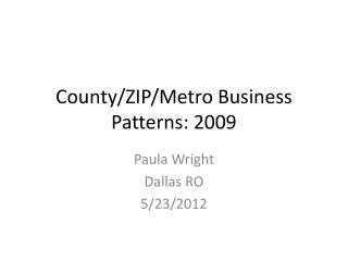 County/ZIP/Metro Business Patterns: 2009