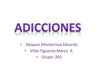 Vázquez Monterrosa Eduardo Villar Figueroa Marco  A.     Grupo: 202