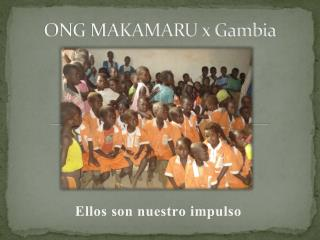 ONG MAKAMARU x Gambia
