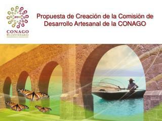 Propuesta de Creación de la Comisión de  Desarrollo Artesanal de la CONAGO