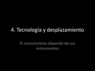 4. Tecnología y desplazamiento