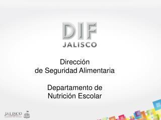 Dirección  de Seguridad Alimentaria Departamento de  Nutrición Escolar