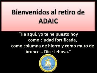 Bienvenidos al retiro de ADAIC