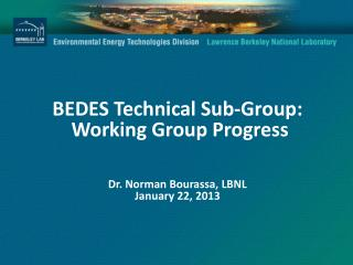 BEDES  Technical Sub-Group:  Working Group  Progress Dr .  Norman Bourassa, LBNL January 22, 2013