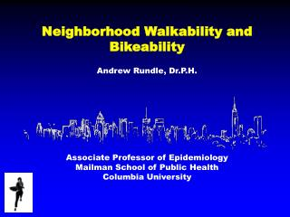Neighborhood  Walkability  and  Bikeability Andrew Rundle,  Dr.P.H .