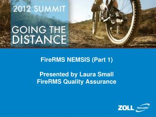 FireRMS NEMSIS (Part 1) Presented by Laura Small FireRMS Quality Assurance