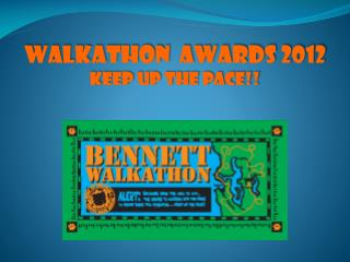 WALKATHON  Awards 2012 Keep up the Pace!!
