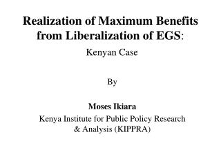 Realization of Maximum Benefits from Liberalization of EGS:  Kenyan Case