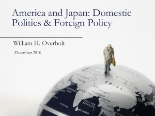 America and Japan: Domestic Politics & Foreign Policy