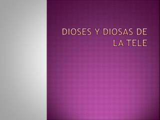 DIOSES Y DIOSAS DE LA TELE