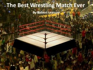 The Best Wrestling Match Ever By Robert  Leasure