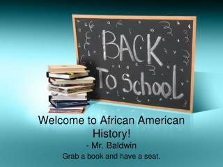 Welcome to African American History! - Mr. Baldwin