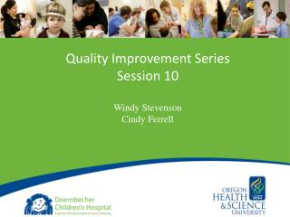 Quality Improvement Series Session 10 Windy Stevenson Cindy Ferrell