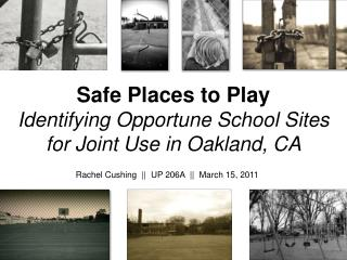 Safe Places to Play  Identifying Opportune School Sites  for Joint Use in Oakland, CA