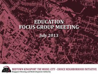 EDUCATION FOCUS GROUP MEETING July 2013