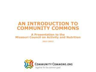 AN INTRODUCTION TO  COMMUNITY COMMONS  A Presentation to the