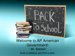 Welcome to AP American Government! - Mr. Baldwin